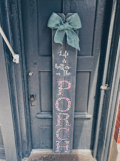 6FT Floral Life is better on the PORCH Porch Sign | Cracked Pepper