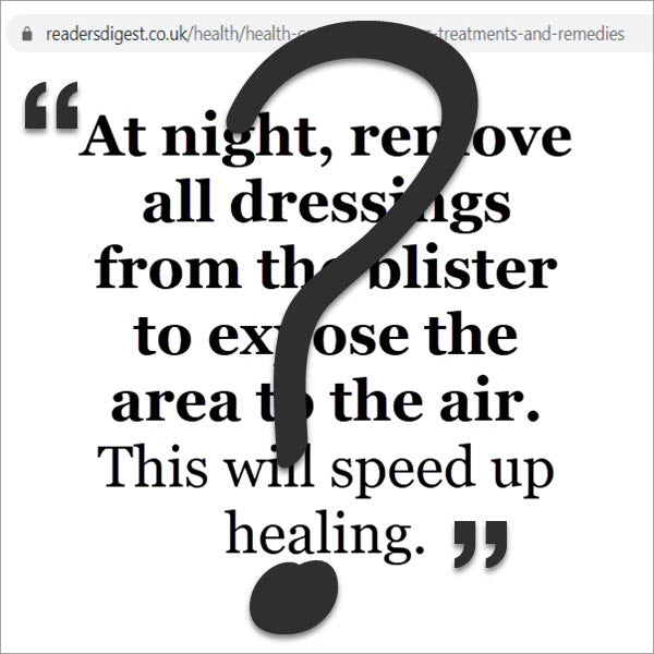 At night, remove all dressings from the blister to expose the area to the air. This will speed up healing.