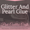 Glitter and Pearl Glue