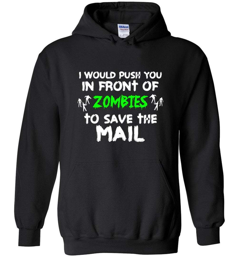 Postal Worker Tees Halloween Hoodie / Black / S Halloween - I would push you in front of zombies