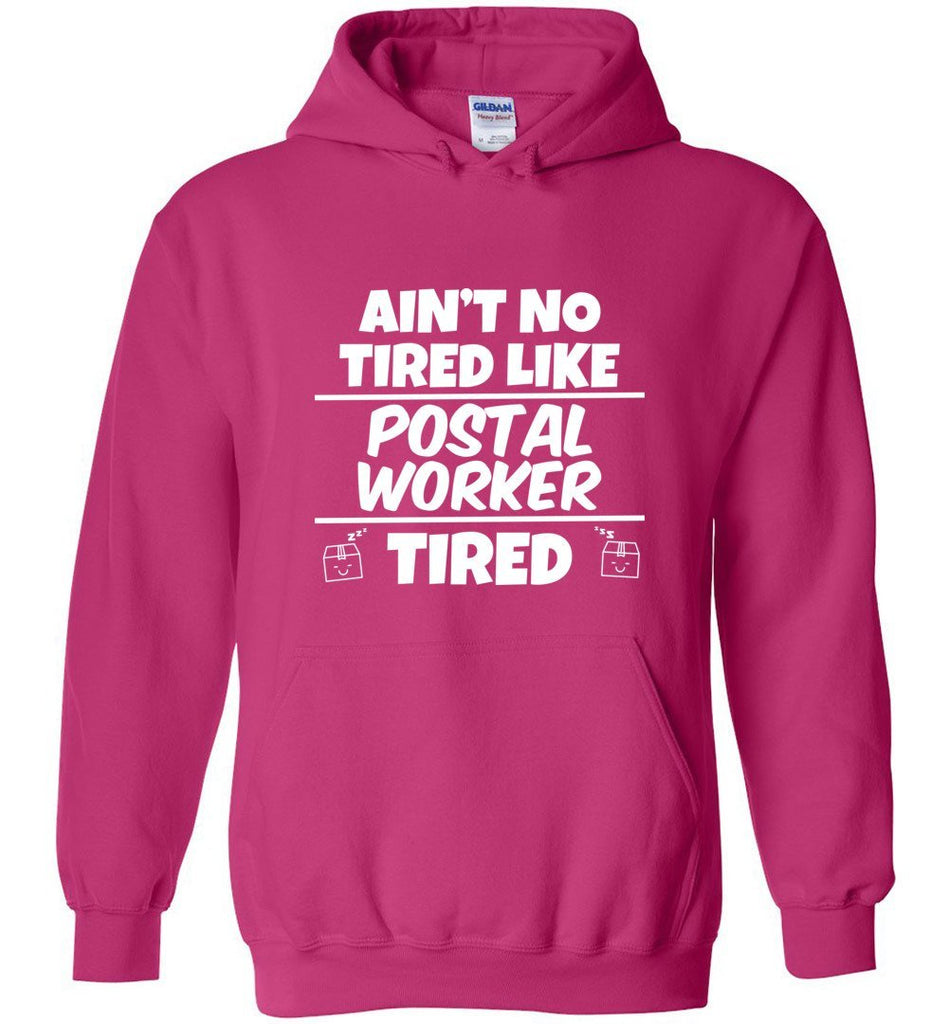 Postal Worker Tees Hoodies Heliconia / S Ain't no tired like Postal Worker tired Hoodie