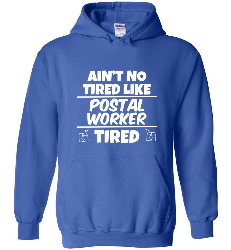 Postal Worker Tees Hoodies Royal Blue / S Ain't no tired like Postal Worker tired Hoodie
