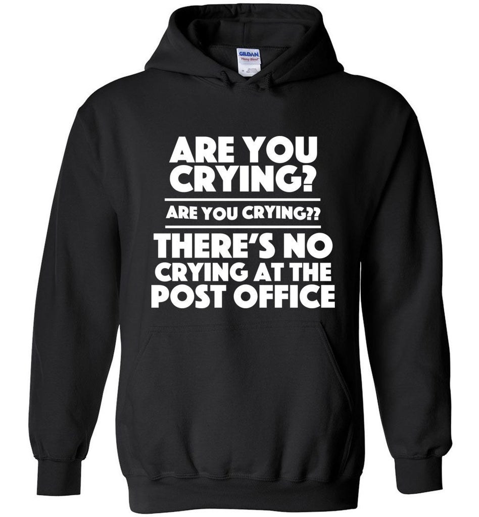 Postal Worker Tees Hoodies Black / S Are you crying? Hoodie