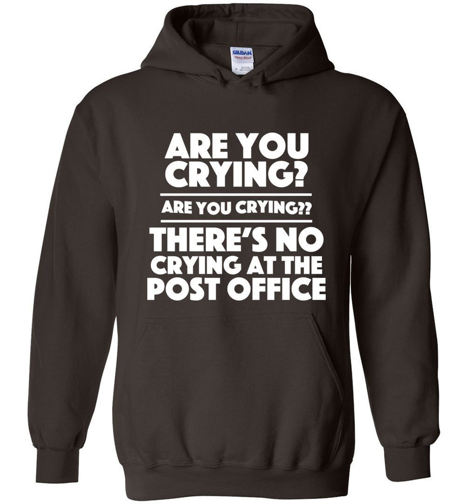 Postal Worker Tees Hoodies Dark Chocolate / S Are you crying? Hoodie