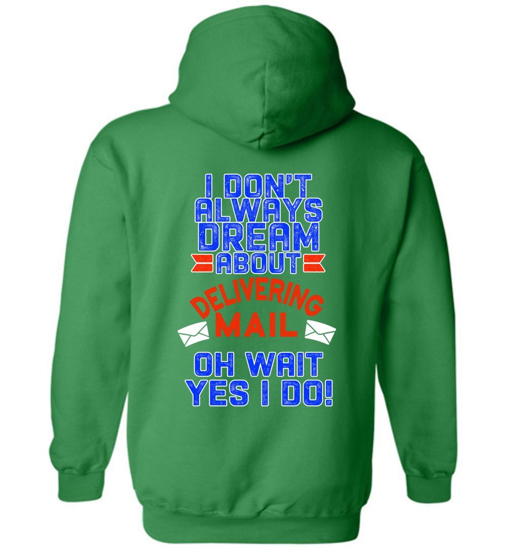 Postal Worker Tees Hoodies Irish Green / S I don't always dream about delivering mail - back design Hoodie