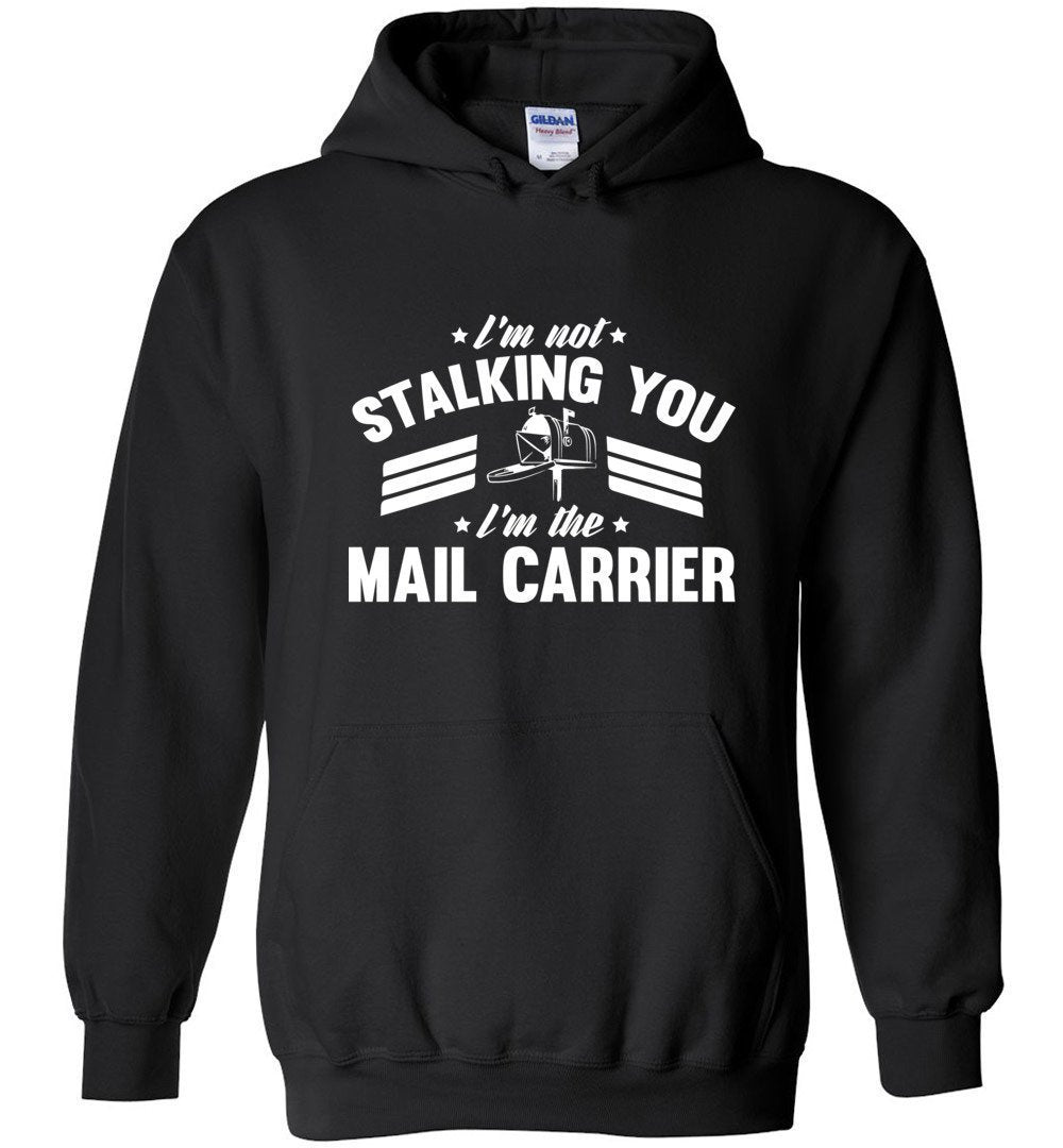 Postal Worker Tees Hoodies Black / S I'm not stalking you Hoodie