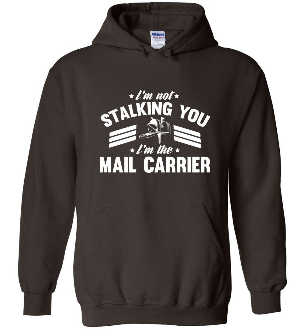 Postal Worker Tees Hoodies Dark Chocolate / S I'm not stalking you Hoodie