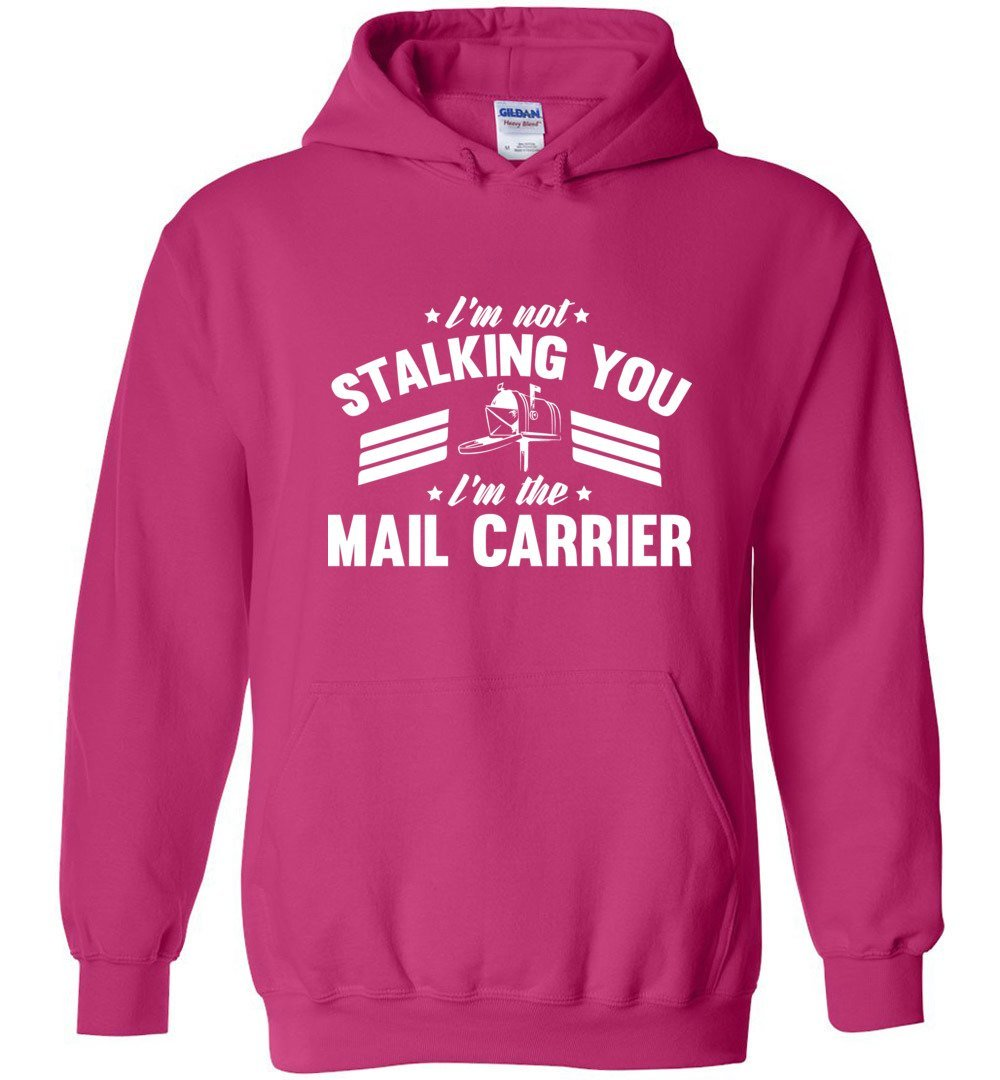 Postal Worker Tees Hoodies Heliconia / S I'm not stalking you Hoodie