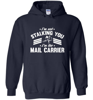 Postal Worker Tees Hoodies Navy / S I'm not stalking you Hoodie
