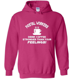 Postal Worker Tees Hoodies Heliconia / S Postal workers drink coffee stronger than your feelings Hoodie
