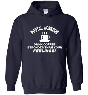 Postal Worker Tees Hoodies Navy / S Postal workers drink coffee stronger than your feelings Hoodie