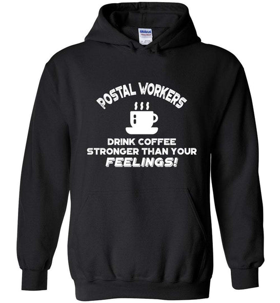 Postal Worker Tees Black / S Postal workers drink coffee stronger than your feelings Hoodie
