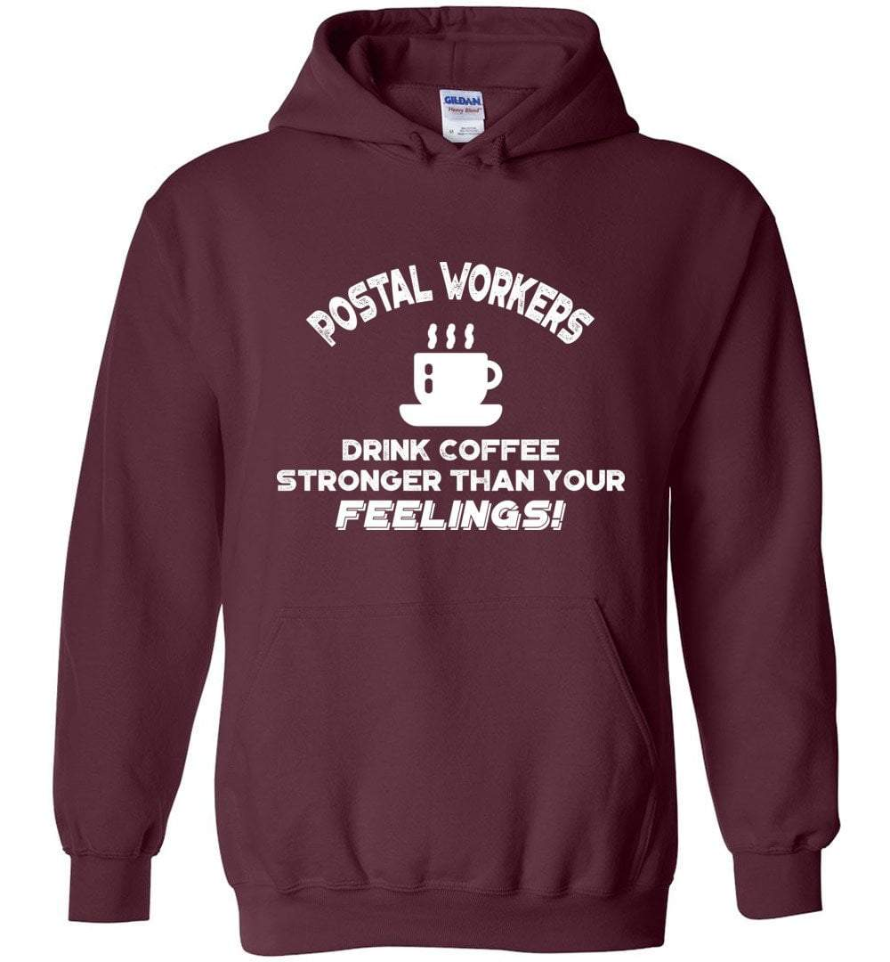 Postal Worker Tees Maroon / S Postal workers drink coffee stronger than your feelings Hoodie
