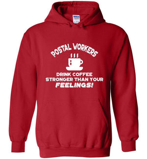 Postal Worker Tees Red / S Postal workers drink coffee stronger than your feelings Hoodie