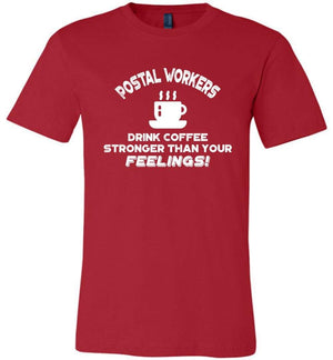 Postal Worker Tees Red / S Postal workers drink coffee stronger than your feelings Tshirt