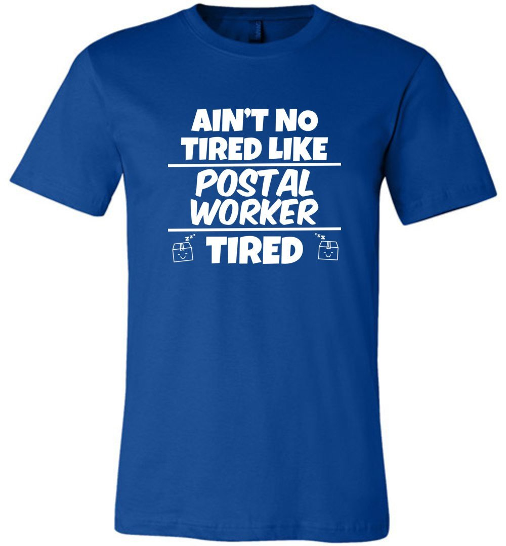 Postal Worker Tees Unisex Tshirt True Royal / S Ain't no tired like Postal Worker tired Tshirt