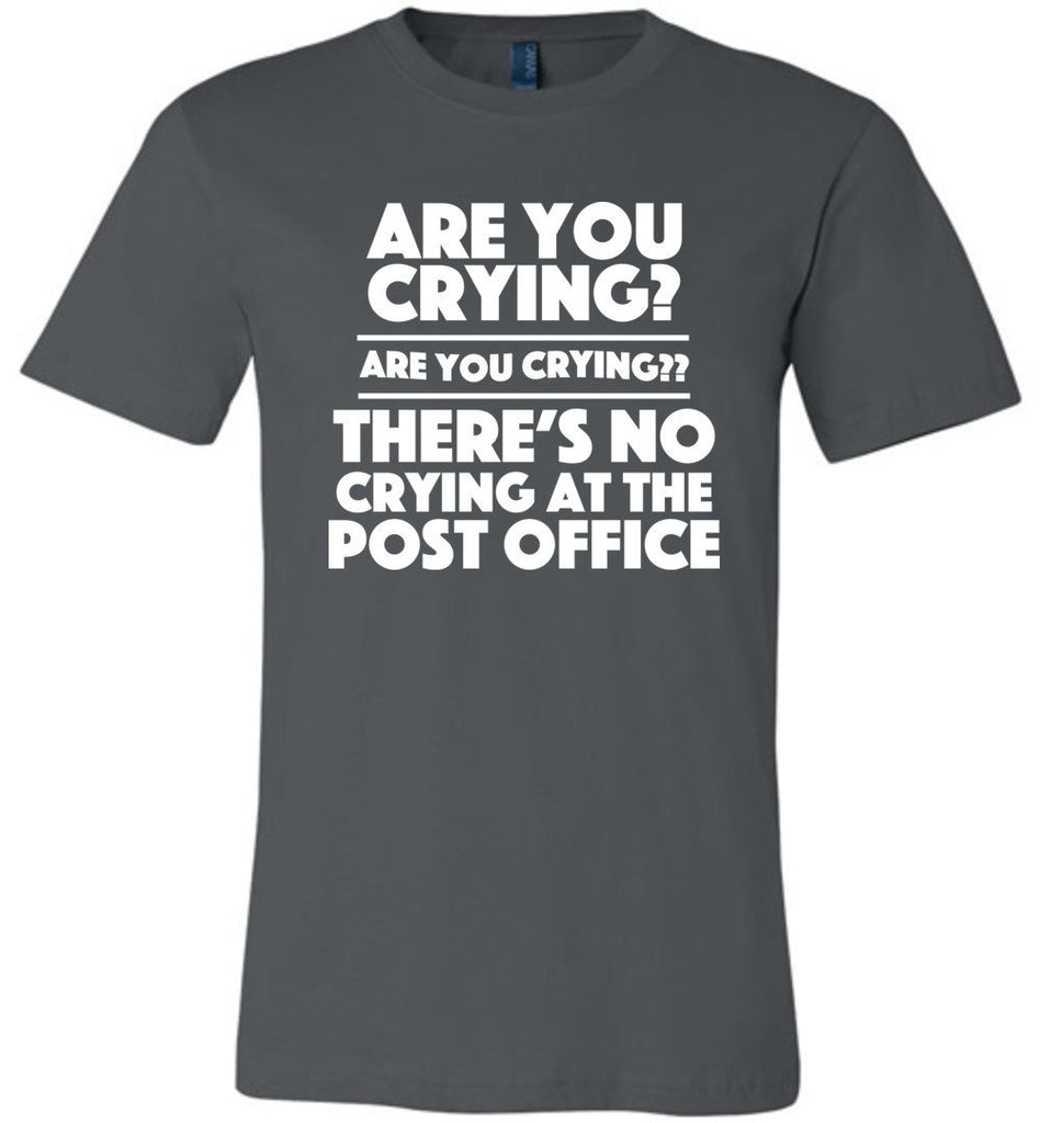 Postal Worker Tees Unisex Tshirt Asphalt / S Are you crying? Tshirt