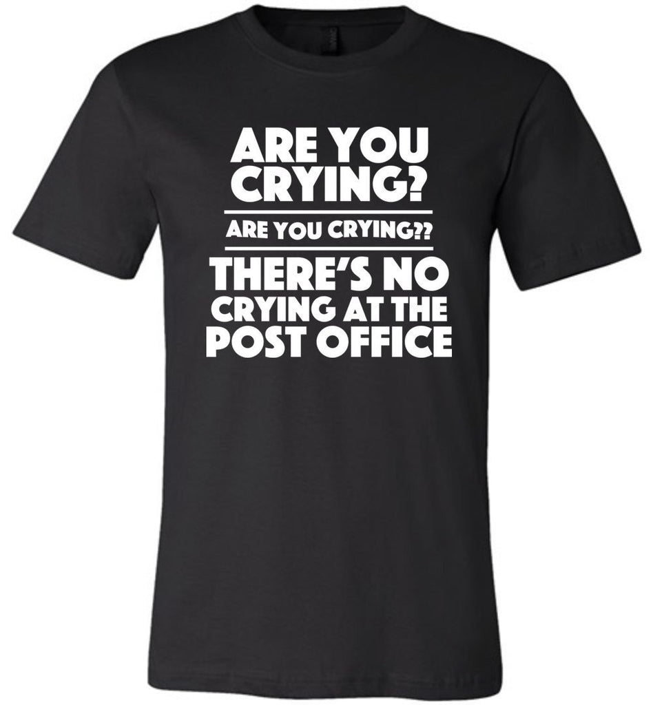 Postal Worker Tees Unisex Tshirt Black / S Are you crying? Tshirt