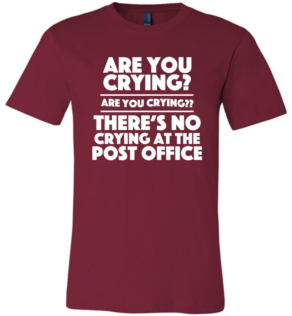 Postal Worker Tees Unisex Tshirt Cardinal / S Are you crying? Tshirt