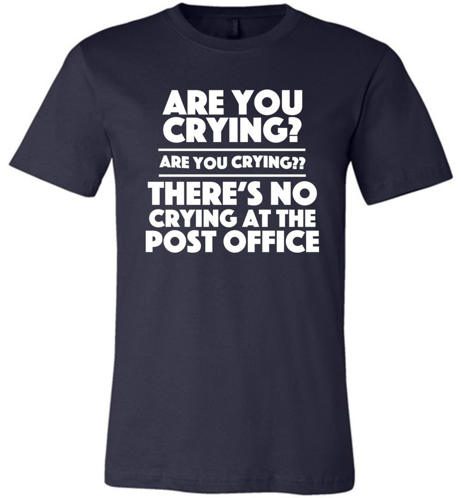 Postal Worker Tees Unisex Tshirt Navy / S Are you crying? Tshirt