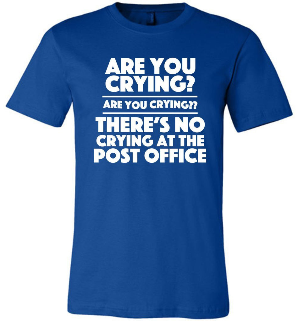 Postal Worker Tees Unisex Tshirt True Royal / S Are you crying? Tshirt