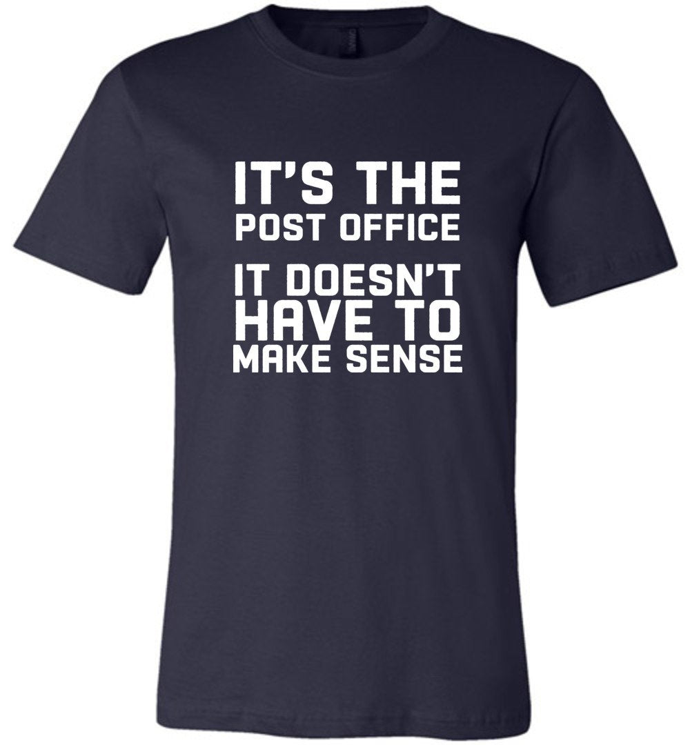 Postal Worker Tees Unisex Tshirt Navy / S It doesn't have to make sense Tshirt
