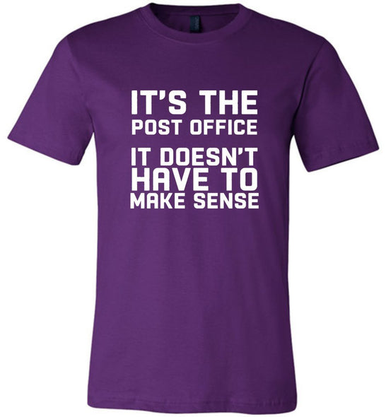 Postal Worker Tees Unisex Tshirt Team Purple / S It doesn't have to make sense Tshirt