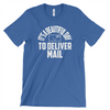 Postal Worker Tees Unisex Tshirt True Royal / S It's a beautiful day to deliver mail Tshirt