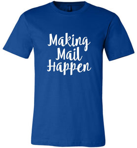 Postal Worker Tees Unisex Tshirt True Royal / S Making Mail Happen Tshirt