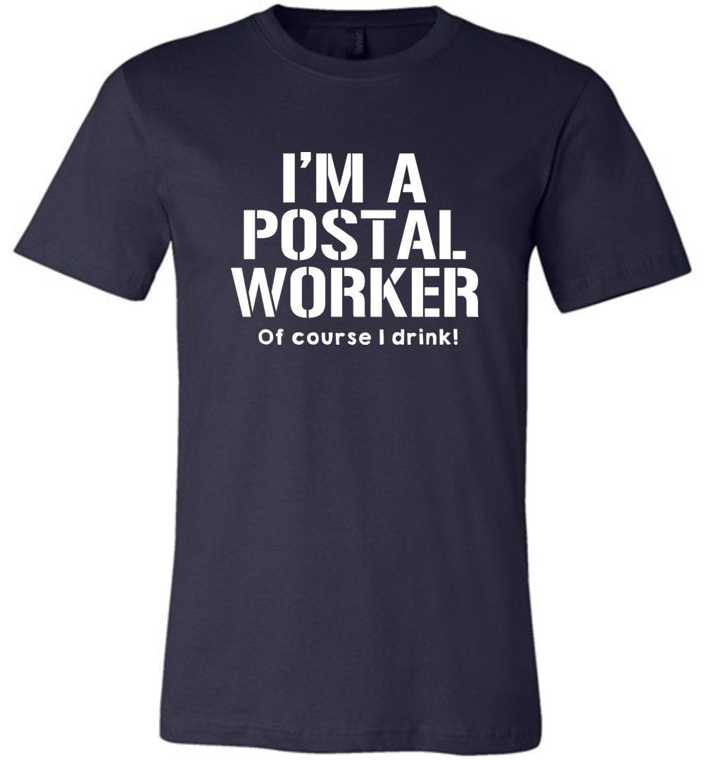 Postal Worker Tees Unisex Tshirt Navy / S Of course I drink Tshirt