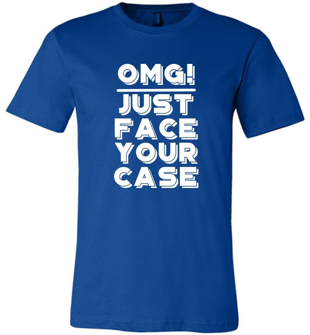 OMG Just face your case Tshirt