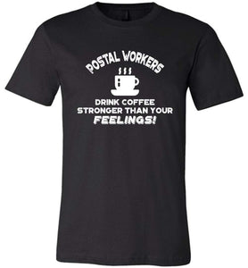 Postal Worker Tees Unisex Tshirt Black / S Postal workers drink coffee stronger than your feelings Tshirt