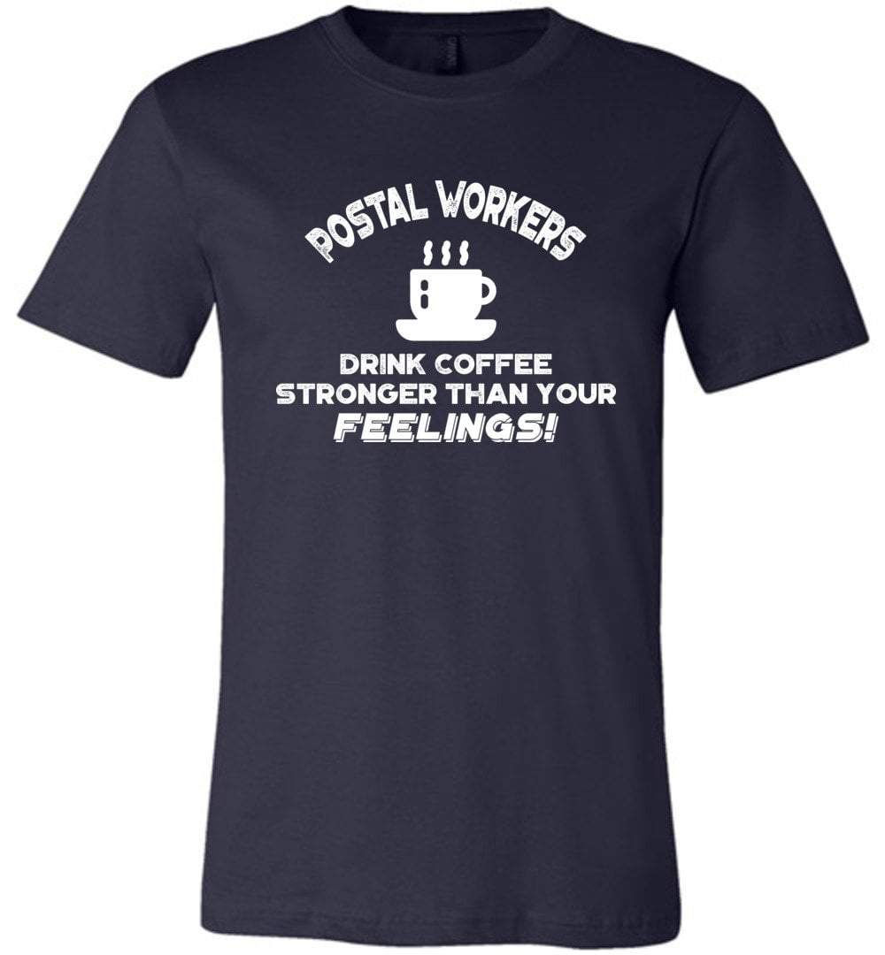 Postal Worker Tees Unisex Tshirt Navy / S Postal workers drink coffee stronger than your feelings Tshirt