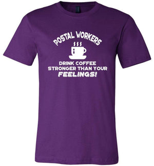 Postal Worker Tees Unisex Tshirt Team Purple / S Postal workers drink coffee stronger than your feelings Tshirt