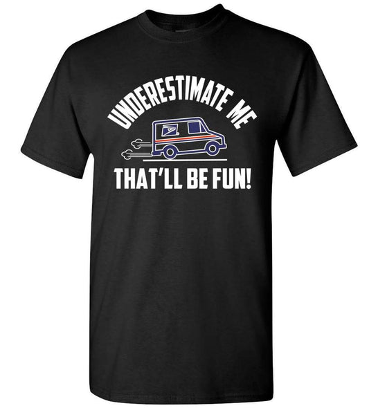 Postal Worker Tees Unisex Tshirt Black / S Underestimate me, that'll be fun - LLV Tshirt
