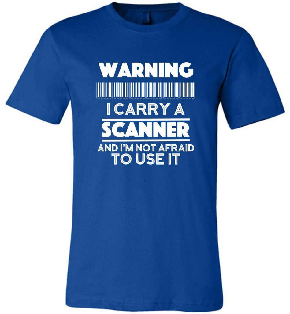 Postal Worker Tees Unisex Tshirt True Royal / S Warning I carry a Scanner Tshirt