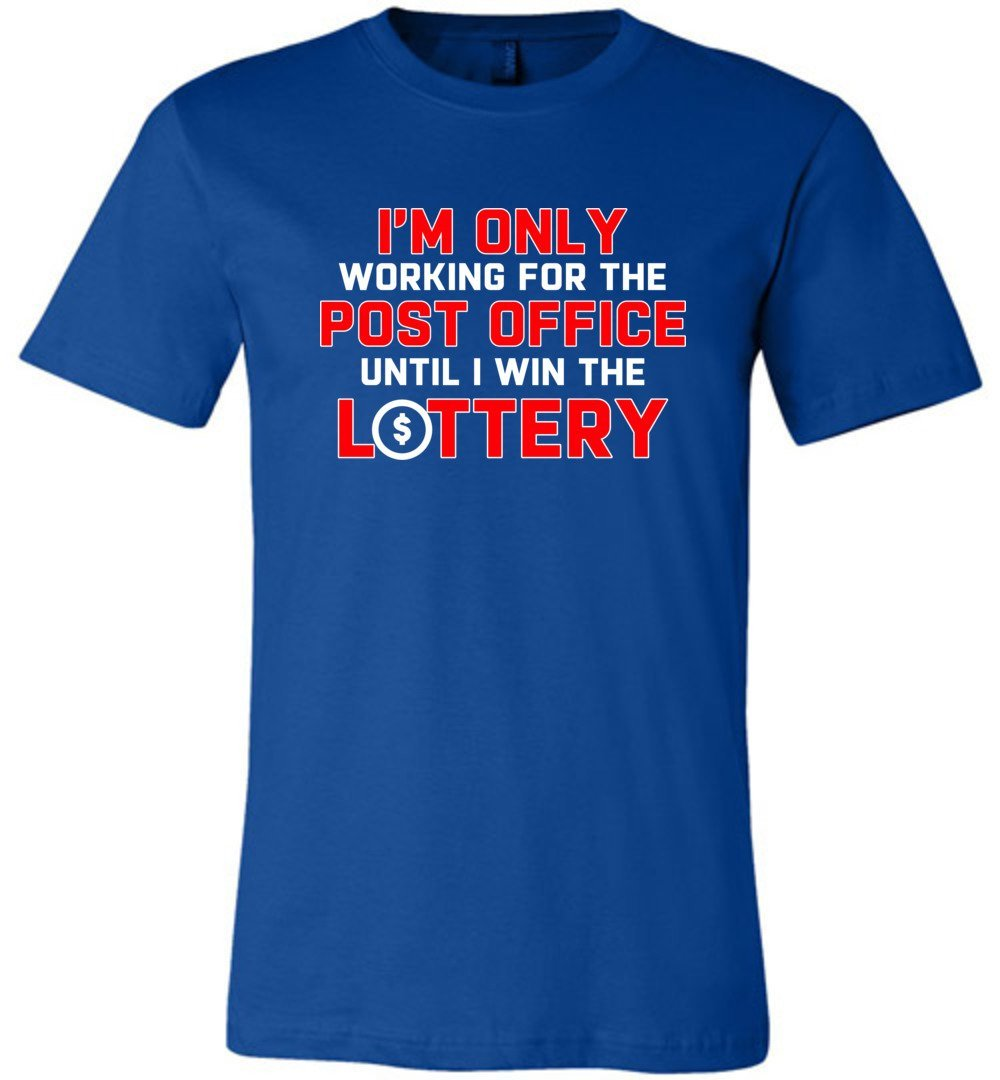 Postal Worker Tees Unisex Tshirt True Royal / S Working to win the Lottery Tshirt