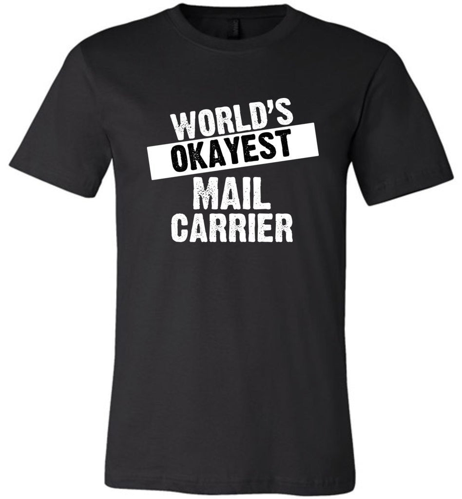 Postal Worker Tees Unisex Tshirt Black / S World's Okayest Mail Carrier Tshirt