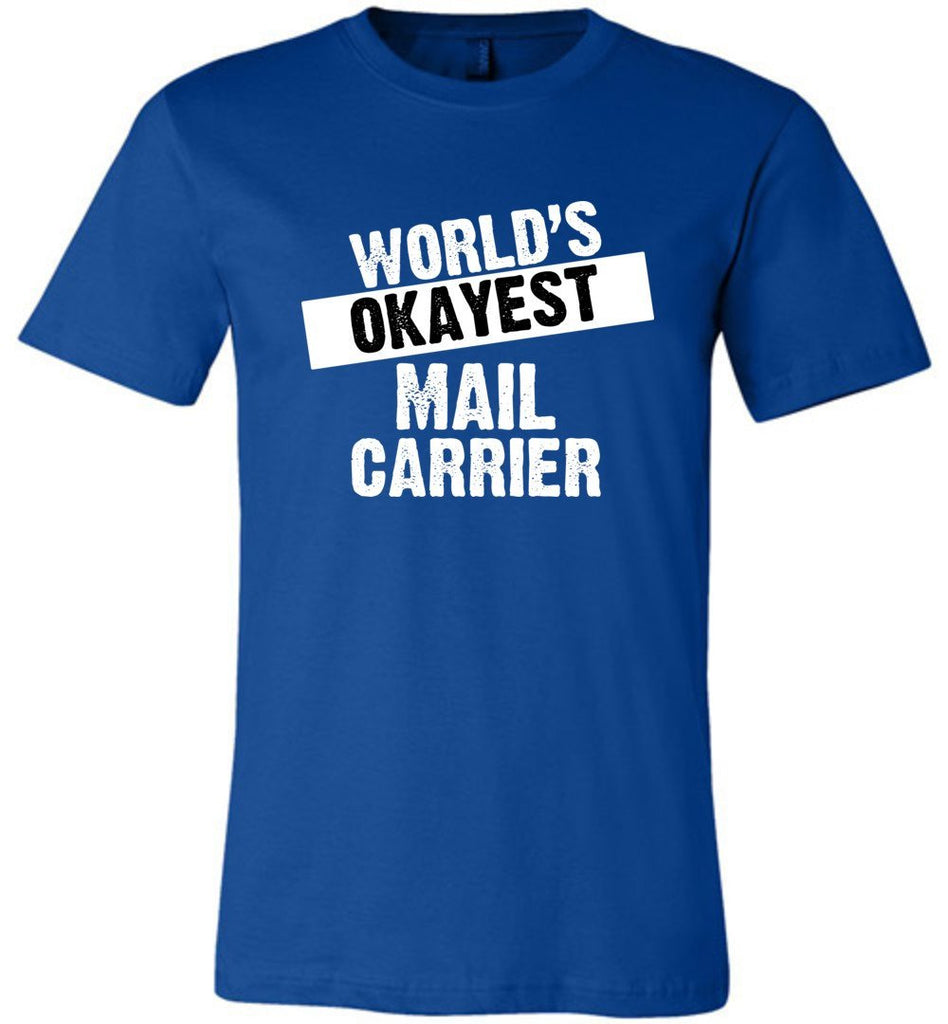 Postal Worker Tees Unisex Tshirt True Royal / S World's Okayest Mail Carrier Tshirt