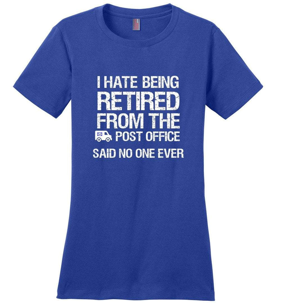 Postal Worker Tees Women's Deep Royal / S I hate being retired said no one ever Women's Tshirt
