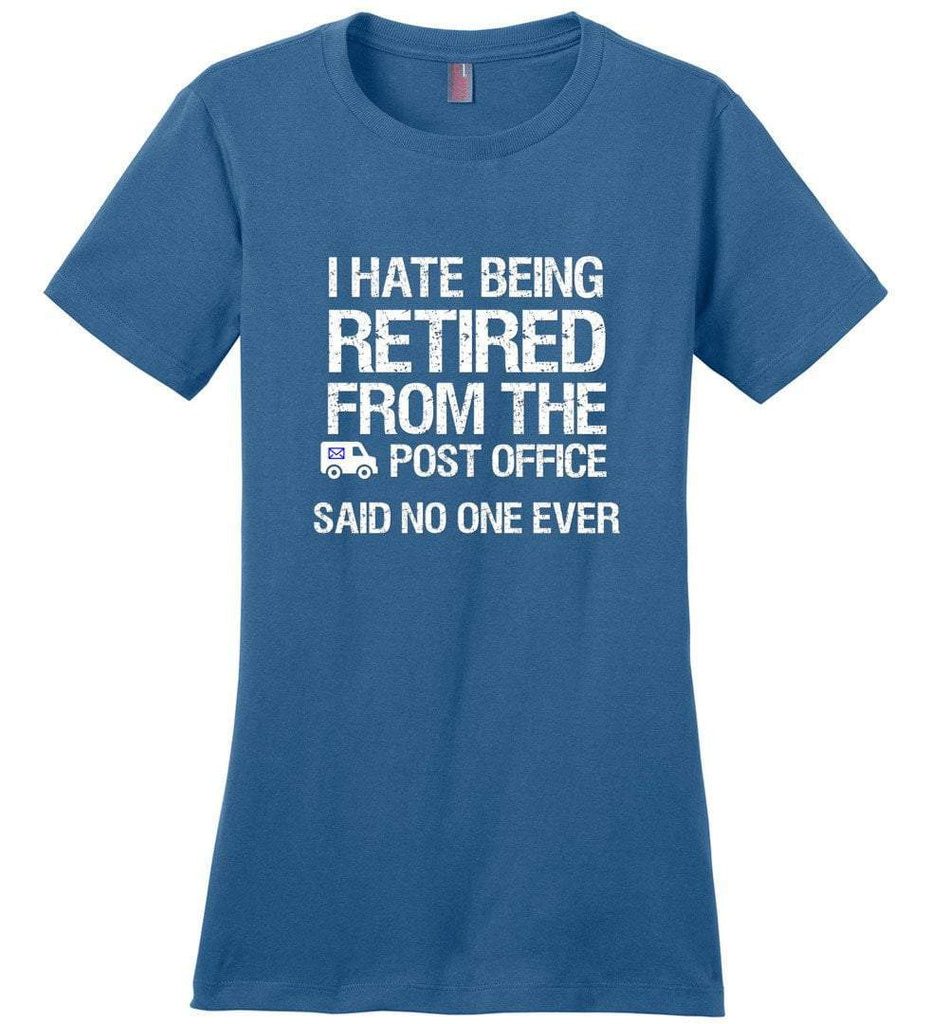 Postal Worker Tees Women's Maritime Blue / S I hate being retired said no one ever Women's Tshirt