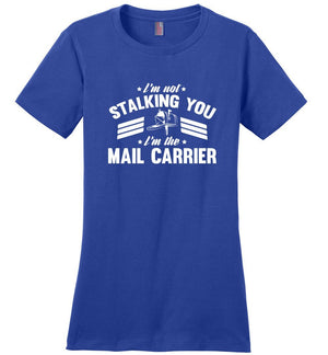 Postal Worker Tees Women's Deep Royal / S I'm not stalking you Women's Tshirt