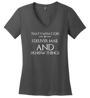 Postal Worker Tees Women's V-Neck Charcoal / S I deliver mail and I know things Women's V-Neck Tshirt