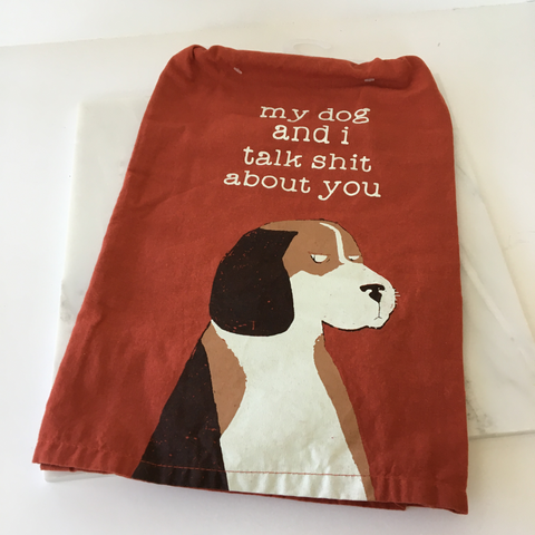 'My Dog and I Talk Shit About You' Tea Towel