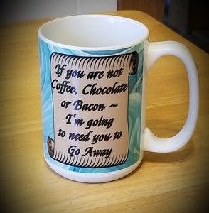 If you are not Coffee, Chocolate or Bacon Mug