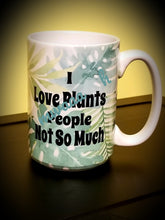 Load image into Gallery viewer, I Love Plants People Not So Much Mug