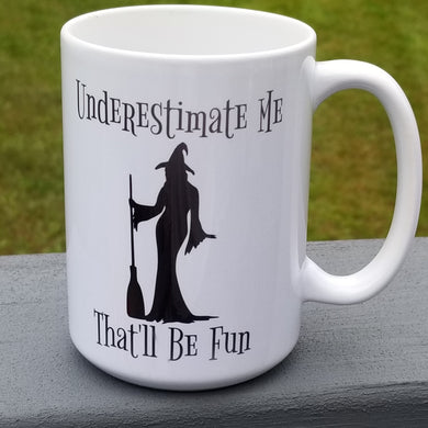 Underestimate Me Witch Mug