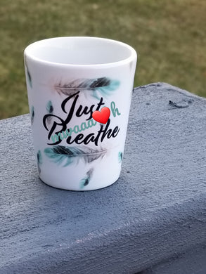 Just Breathe Shot Glass