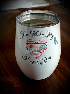 You Make My Heart Spin Wine Tumbler