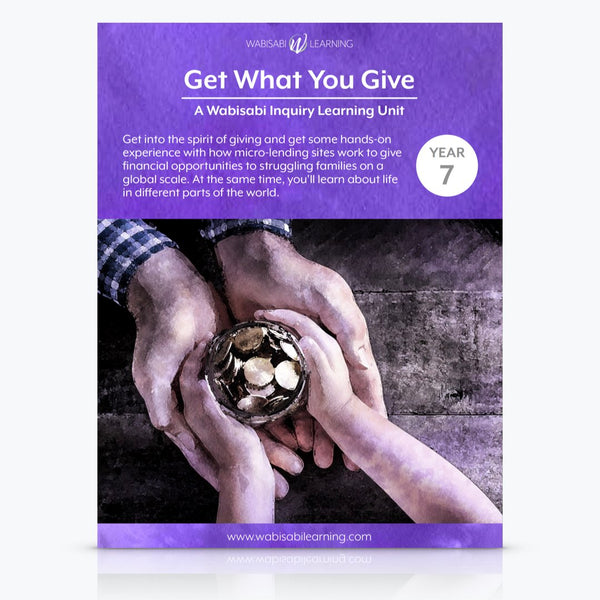 """Get What You Give"" Inquiry Unit—Year 7"